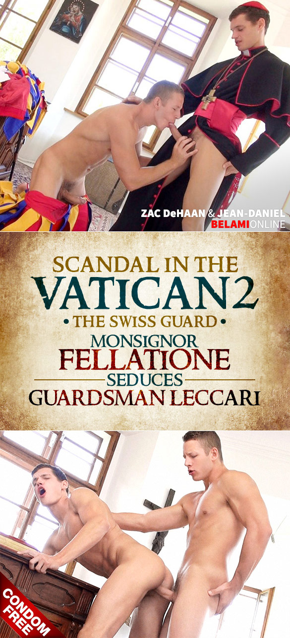 "BelAmi: Monsignor Fellatione (Jean-Daniel) gets fucked raw by Guardsman Leccari (Zac DeHaan) in ""Scandal in the Vatican 2 – The Swiss Guard, Episode 4"""