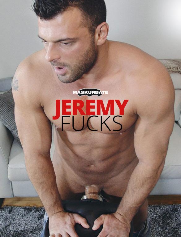 "Maskurbate: ""Jeremy Fucks"""