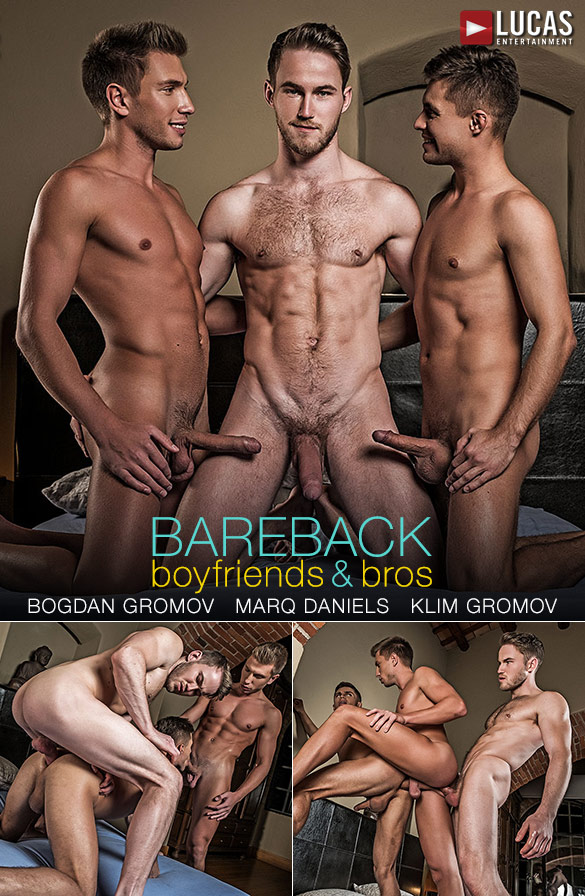 "Lucas Entertainment: Marq Daniels, Bogdan Gromov and Klim Gromov's bareback threeway in ""Bareback Boyfriends & Bros"""