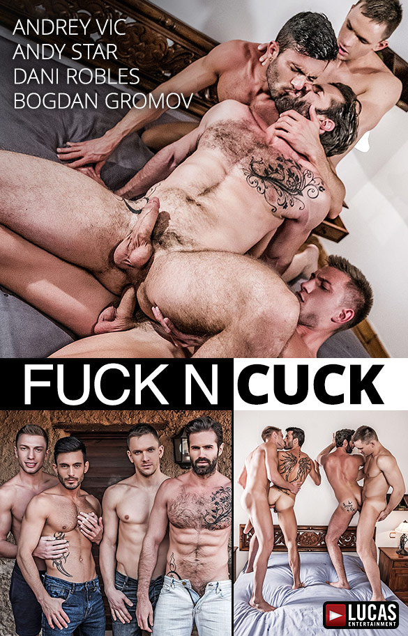 "Lucas Entertainment: Andrey Vic and Bogdan Gromov bang Dani Robles and Andy Star raw in ""Fuck n Cuck"""