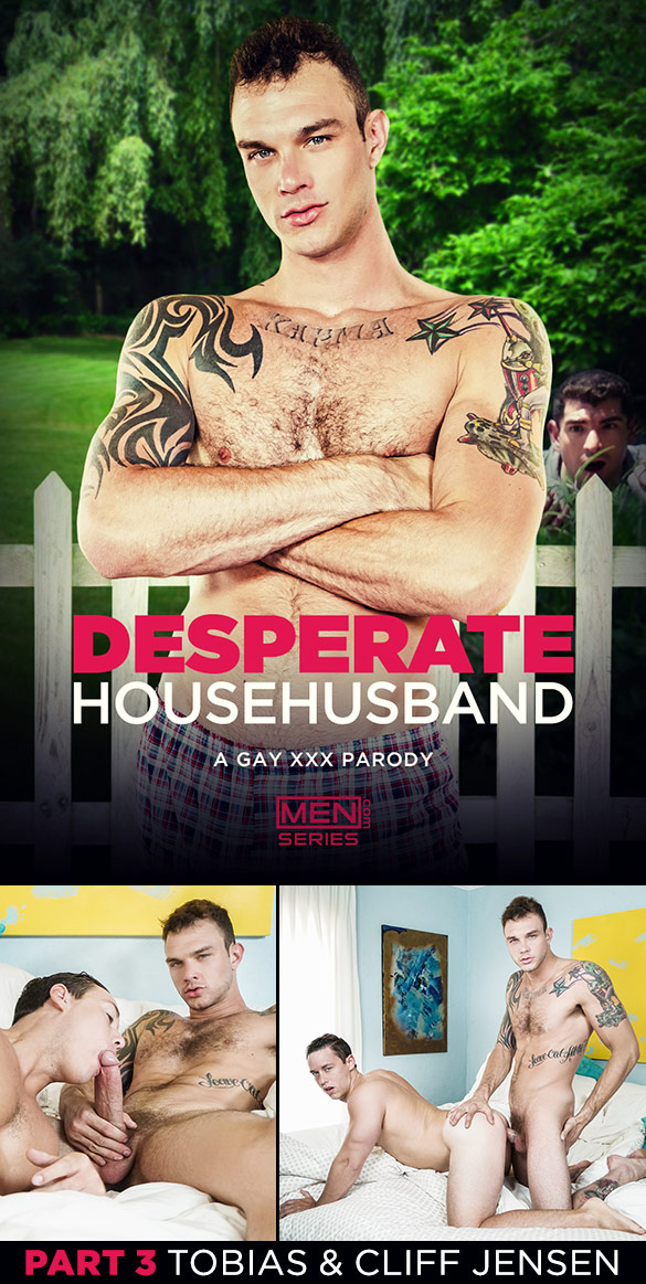 "Men.com: Cliff Jensen fucks Tobias in ""Desperate Househusband: A Gay XXX Parody, Part 3"""