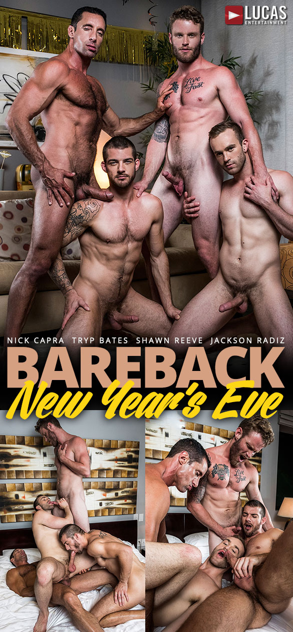 """Lucas Entertainment: Shawn Reeve and Nick Capra fuck Tryp Bates and Jackson Radiz in """"Bareback New Year's Eve"""""""